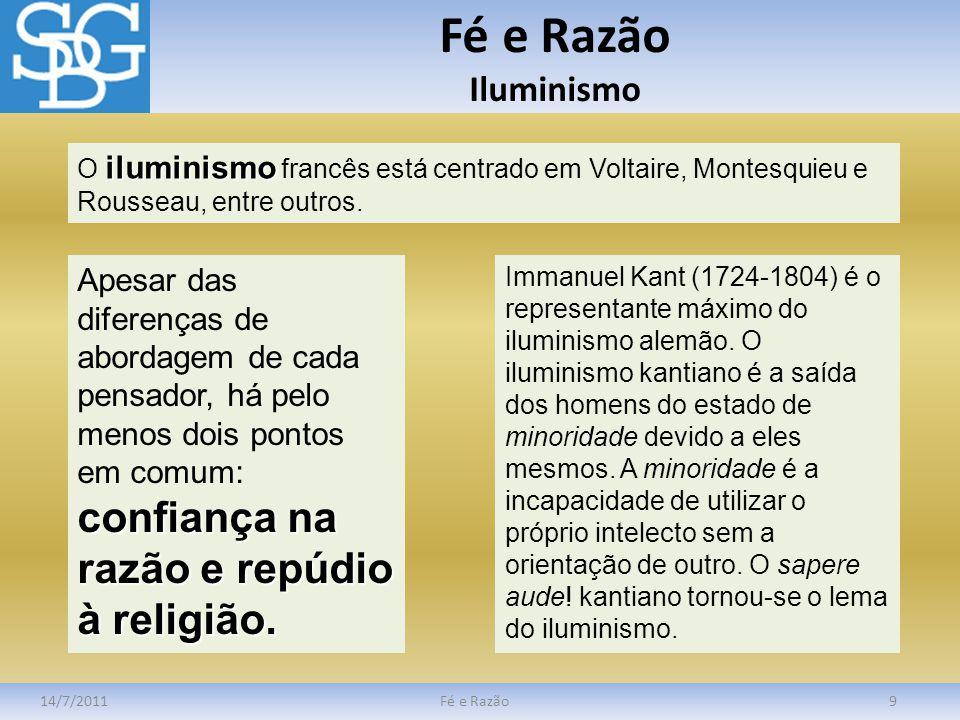 Fé e Razão Iluminismo O iluminismo francês está centrado em Voltaire, Montesquieu e Rousseau, entre outros.