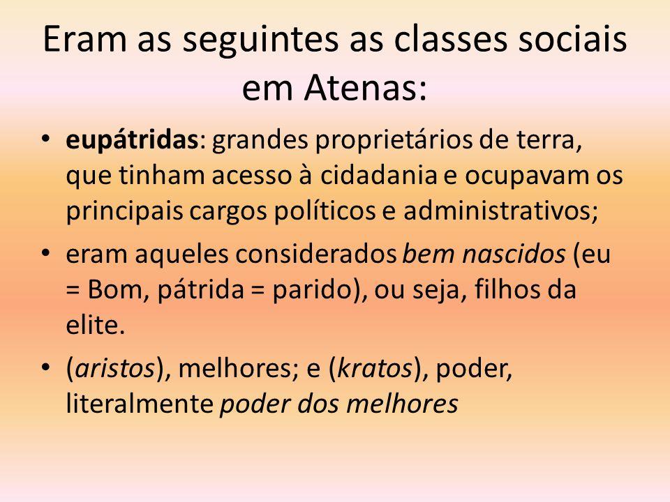 Eram as seguintes as classes sociais em Atenas: