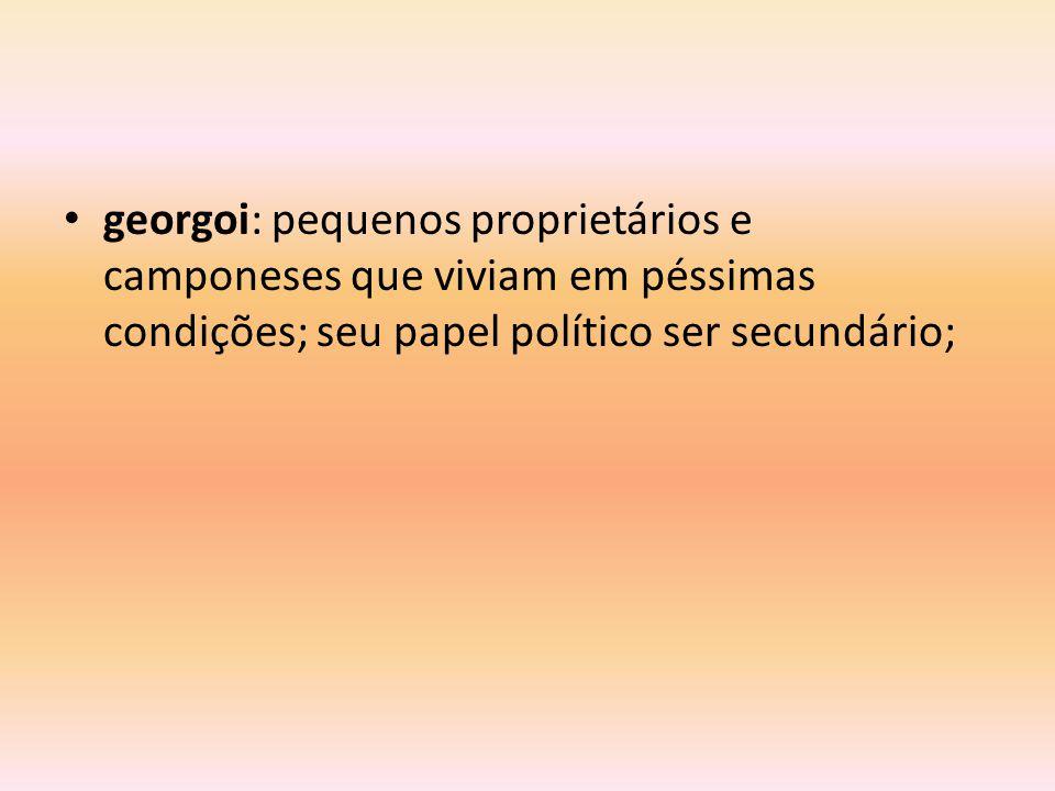 georgoi: pequenos proprietários e camponeses que viviam em péssimas condições; seu papel político ser secundário;
