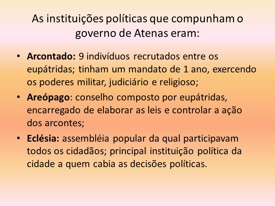 As instituições políticas que compunham o governo de Atenas eram: