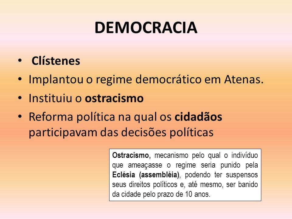 DEMOCRACIA Clístenes Implantou o regime democrático em Atenas.