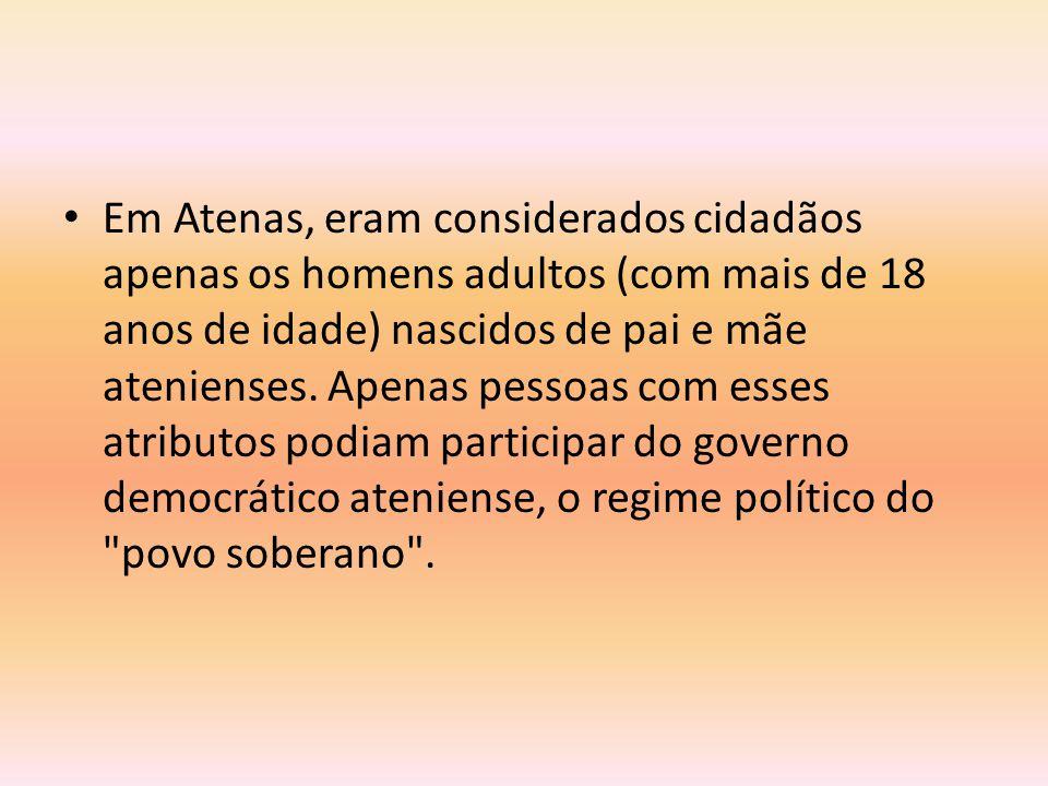 Em Atenas, eram considerados cidadãos apenas os homens adultos (com mais de 18 anos de idade) nascidos de pai e mãe atenienses.