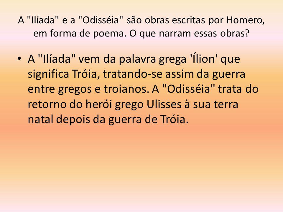 A Ilíada e a Odisséia são obras escritas por Homero, em forma de poema. O que narram essas obras