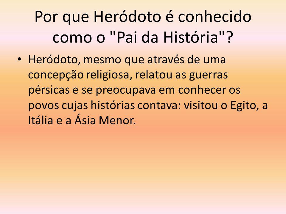 Por que Heródoto é conhecido como o Pai da História