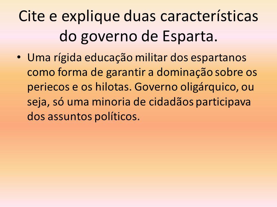 Cite e explique duas características do governo de Esparta.