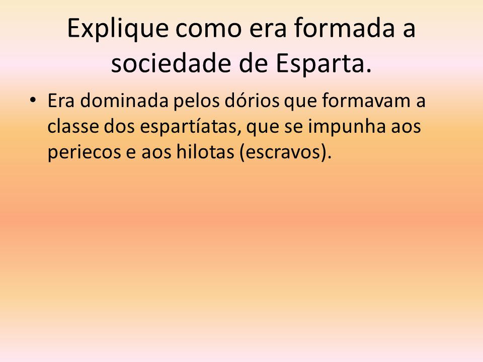 Explique como era formada a sociedade de Esparta.