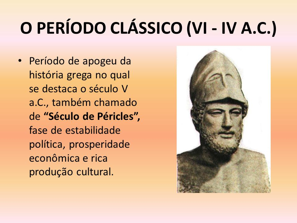 O PERÍODO CLÁSSICO (VI - IV A.C.)
