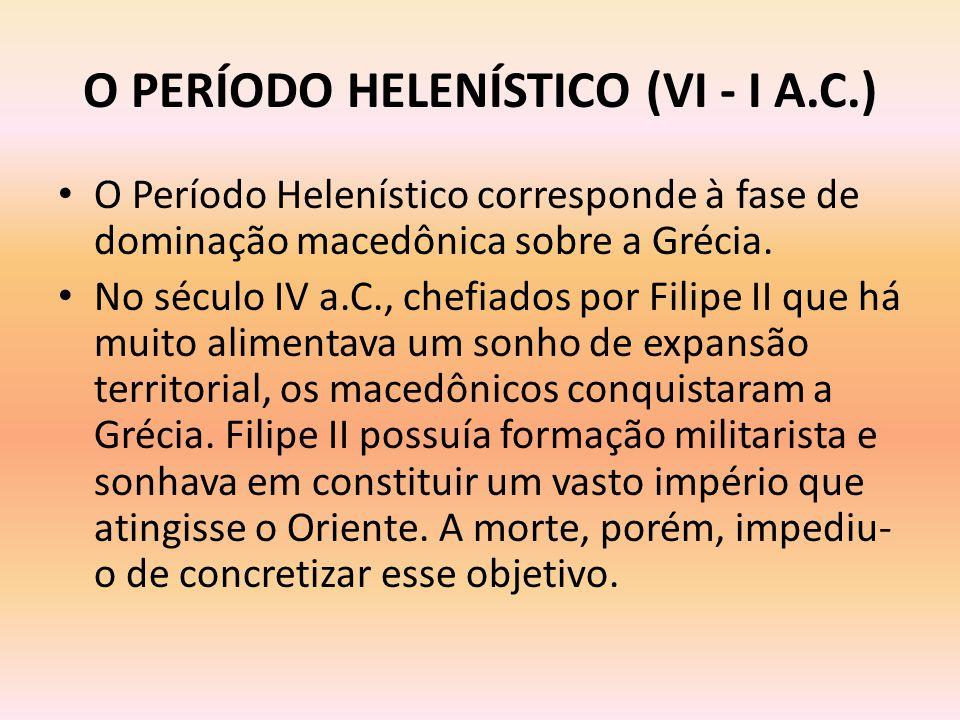 O PERÍODO HELENÍSTICO (VI - I A.C.)