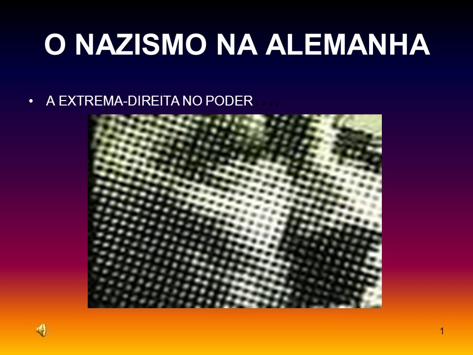 O NAZISMO NA ALEMANHA A EXTREMA-DIREITA NO PODER….