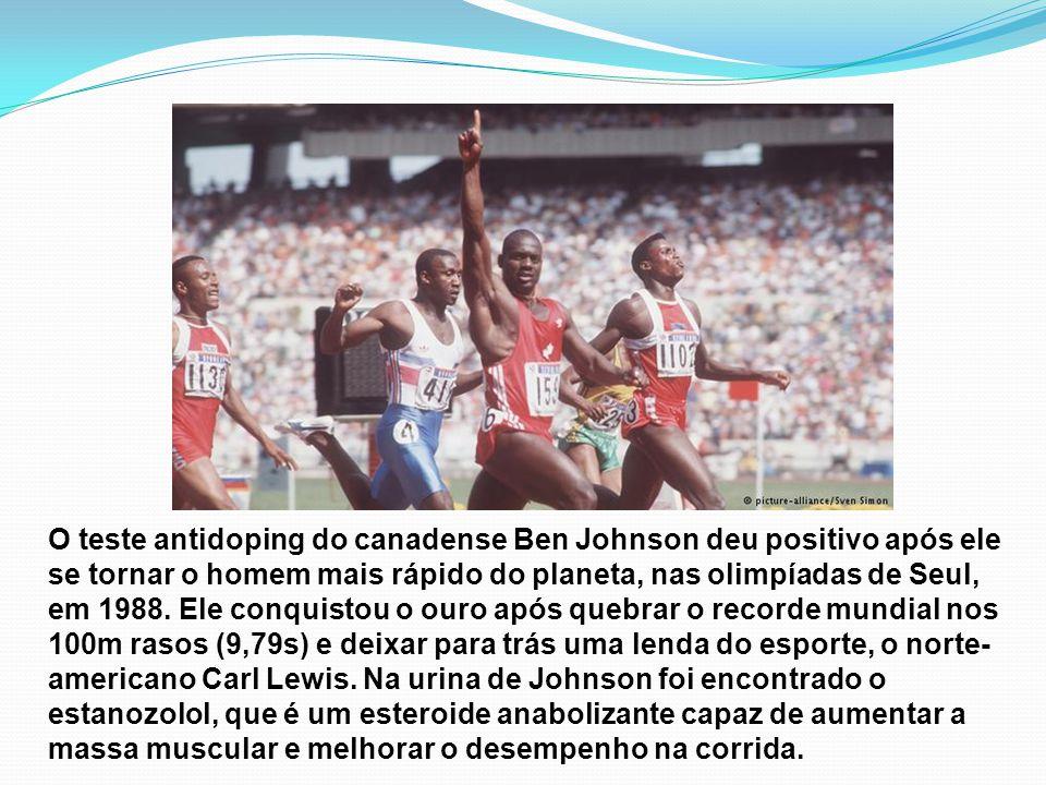 O teste antidoping do canadense Ben Johnson deu positivo após ele se tornar o homem mais rápido do planeta, nas olimpíadas de Seul, em 1988.
