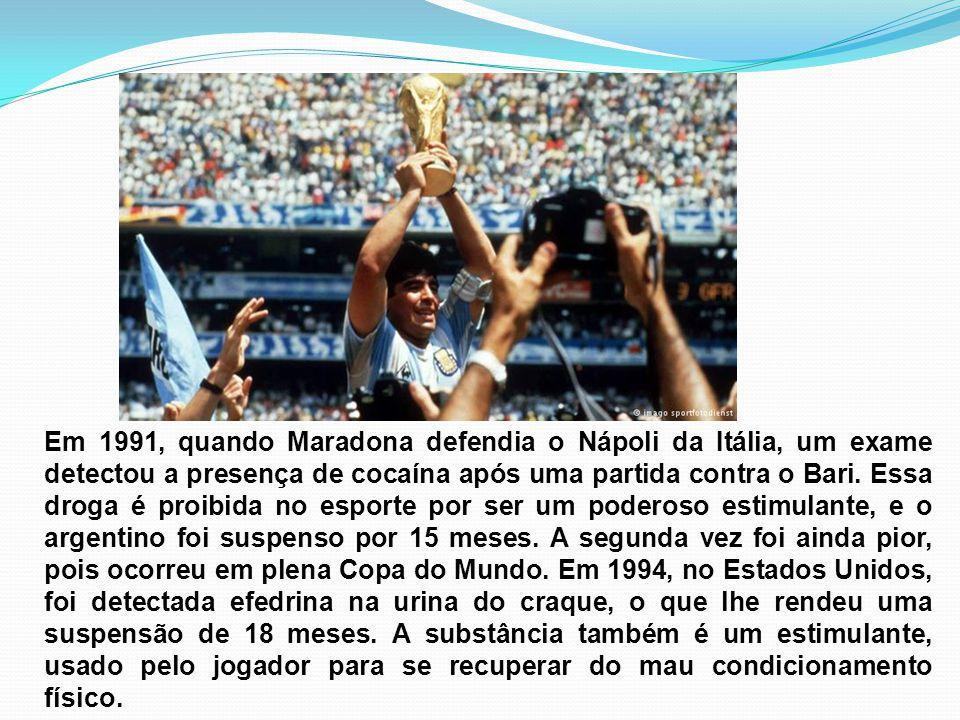 Em 1991, quando Maradona defendia o Nápoli da Itália, um exame detectou a presença de cocaína após uma partida contra o Bari.