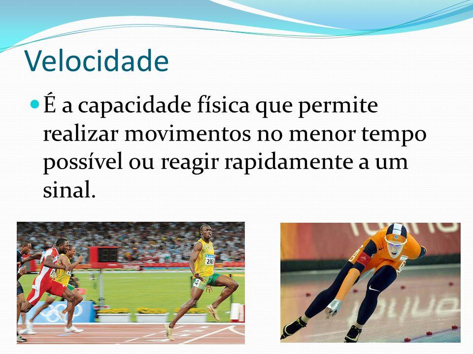 Velocidade É a capacidade física que permite realizar movimentos no menor tempo possível ou reagir rapidamente a um sinal.