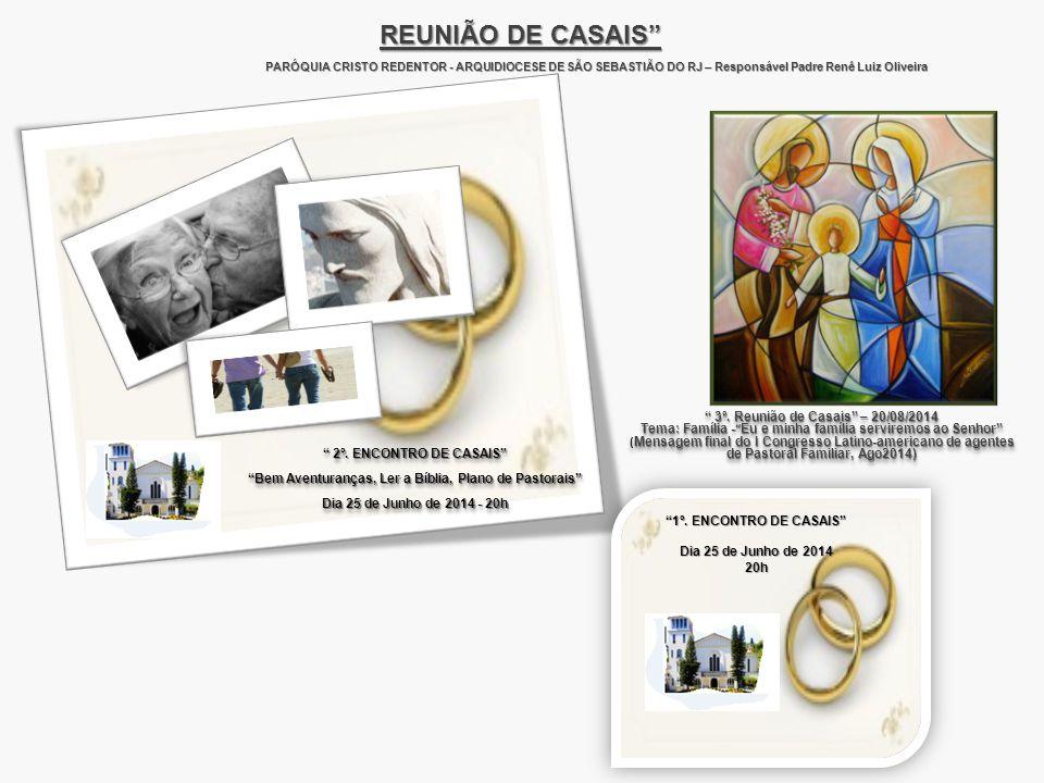 REUNIÃO DE CASAIS PARÓQUIA CRISTO REDENTOR - ARQUIDIOCESE DE SÃO SEBASTIÃO DO RJ – Responsável Padre Renê Luiz Oliveira.