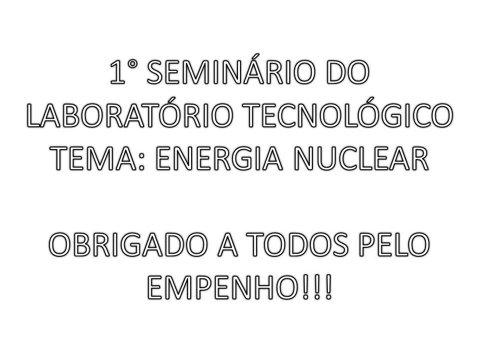 1° SEMINÁRIO DO LABORATÓRIO TECNOLÓGICO TEMA: ENERGIA NUCLEAR
