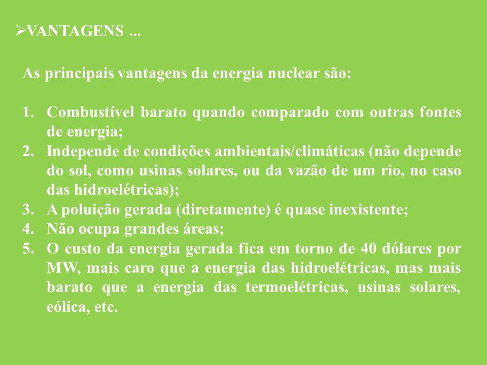 VANTAGENS ... As principais vantagens da energia nuclear são: Combustível barato quando comparado com outras fontes de energia;