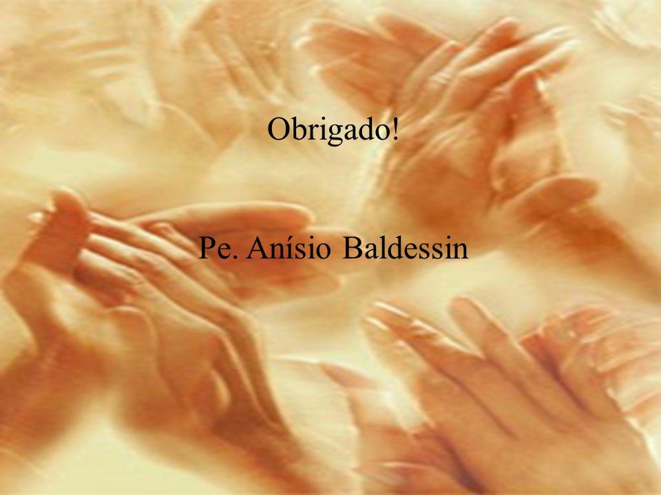 Obrigado! Pe. Anísio Baldessin