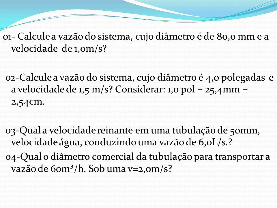01- Calcule a vazão do sistema, cujo diâmetro é de 80,0 mm e a velocidade de 1,0m/s