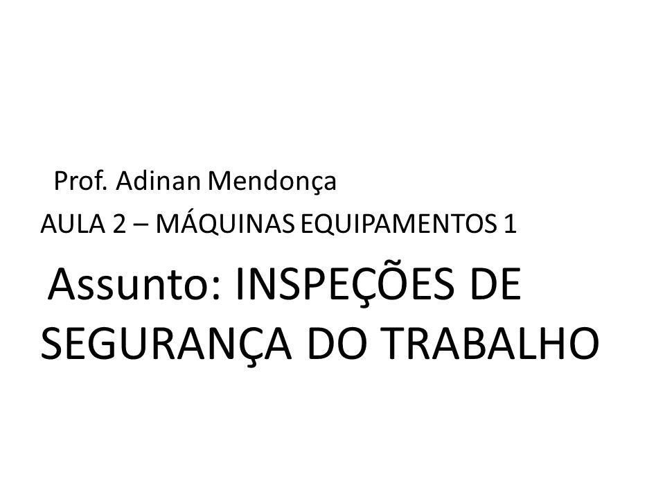 Prof. Adinan Mendonça AULA 2 – MÁQUINAS EQUIPAMENTOS 1 Assunto: INSPEÇÕES DE SEGURANÇA DO TRABALHO