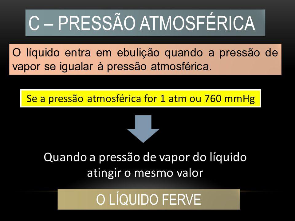 C – PRESSÃO ATMOSFÉRICA