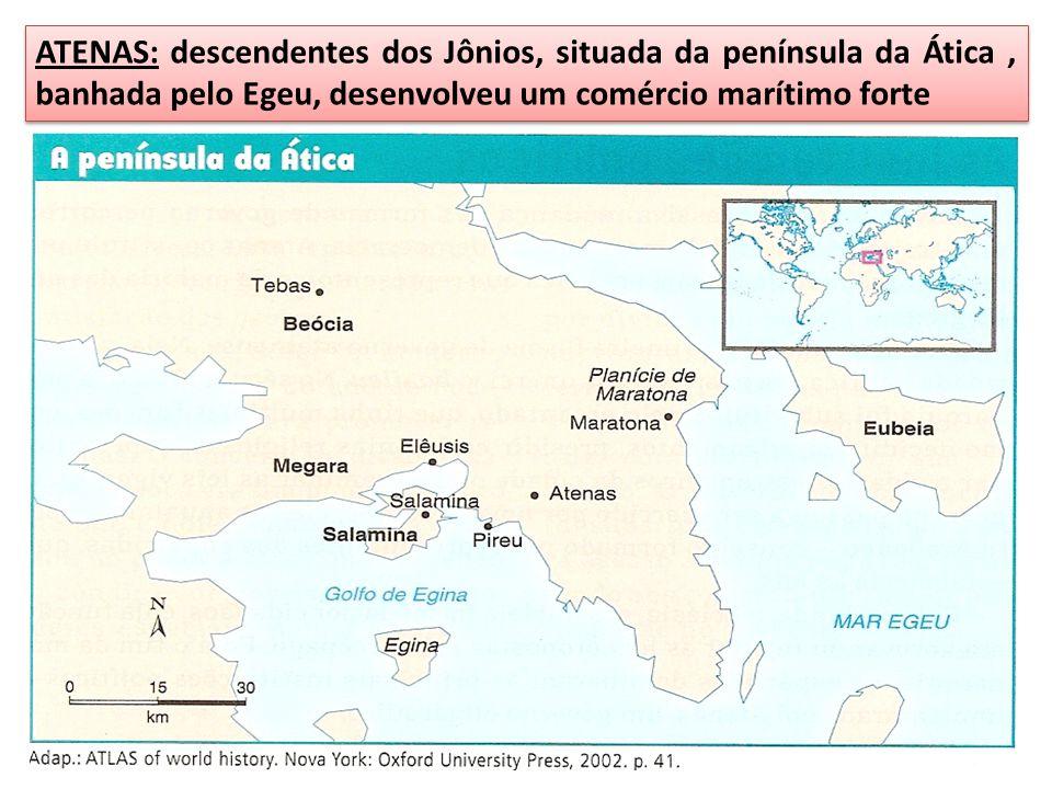 ATENAS: descendentes dos Jônios, situada da península da Ática , banhada pelo Egeu, desenvolveu um comércio marítimo forte
