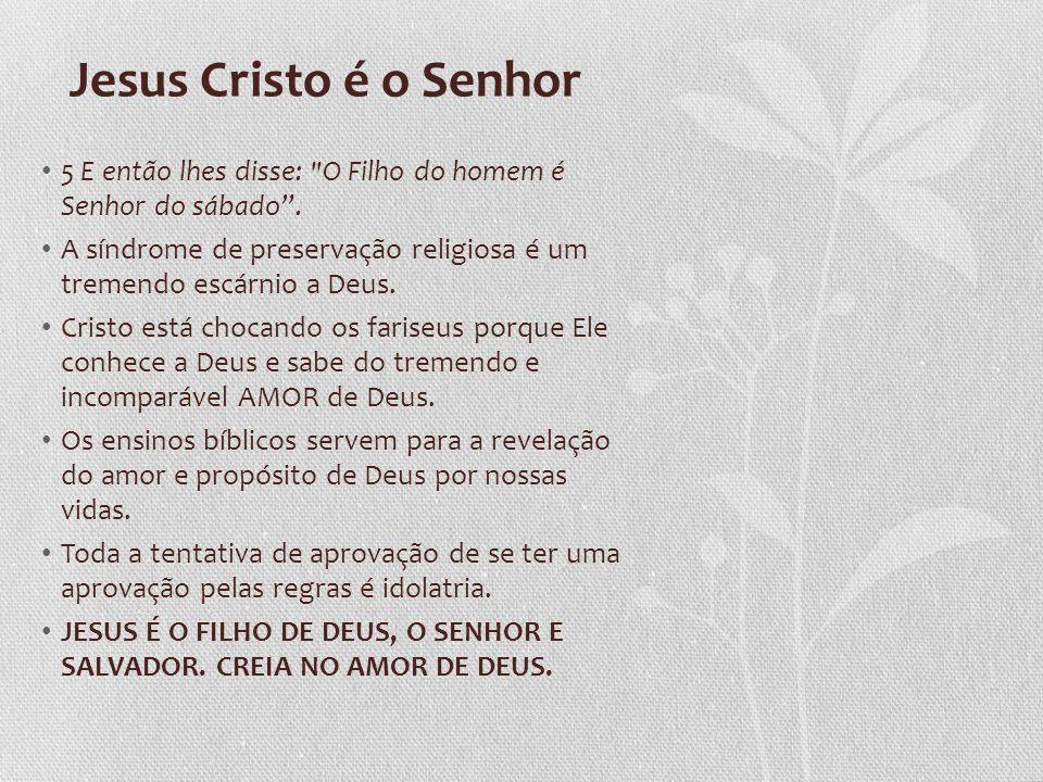 Jesus Cristo é o Senhor 5 E então lhes disse: O Filho do homem é Senhor do sábado .