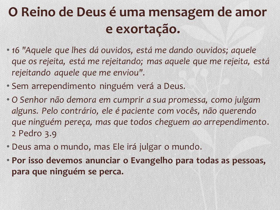 O Reino de Deus é uma mensagem de amor e exortação.