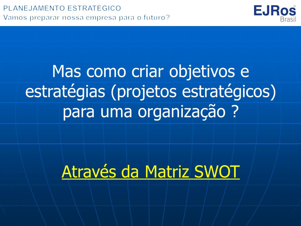 Mas como criar objetivos e estratégias (projetos estratégicos) para uma organização