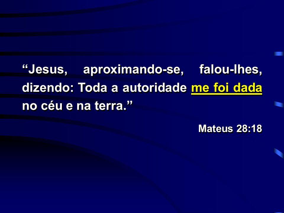 Jesus, aproximando-se, falou-lhes, dizendo: Toda a autoridade me foi dada no céu e na terra.