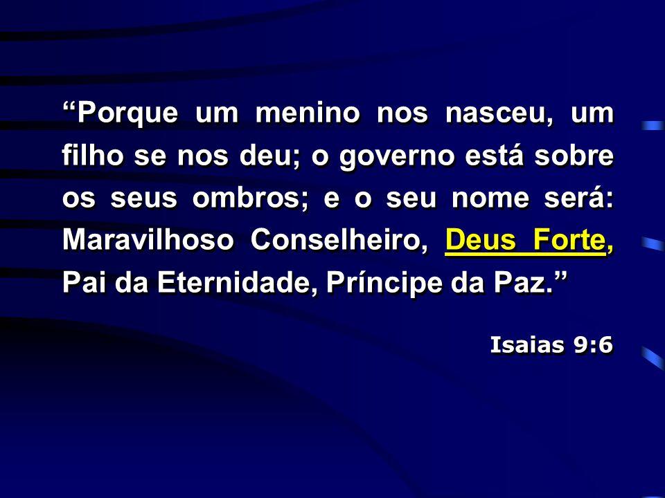 Porque um menino nos nasceu, um filho se nos deu; o governo está sobre os seus ombros; e o seu nome será: Maravilhoso Conselheiro, Deus Forte, Pai da Eternidade, Príncipe da Paz.