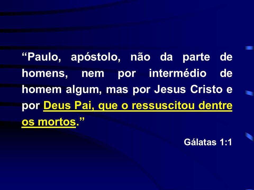 Paulo, apóstolo, não da parte de homens, nem por intermédio de homem algum, mas por Jesus Cristo e por Deus Pai, que o ressuscitou dentre os mortos.