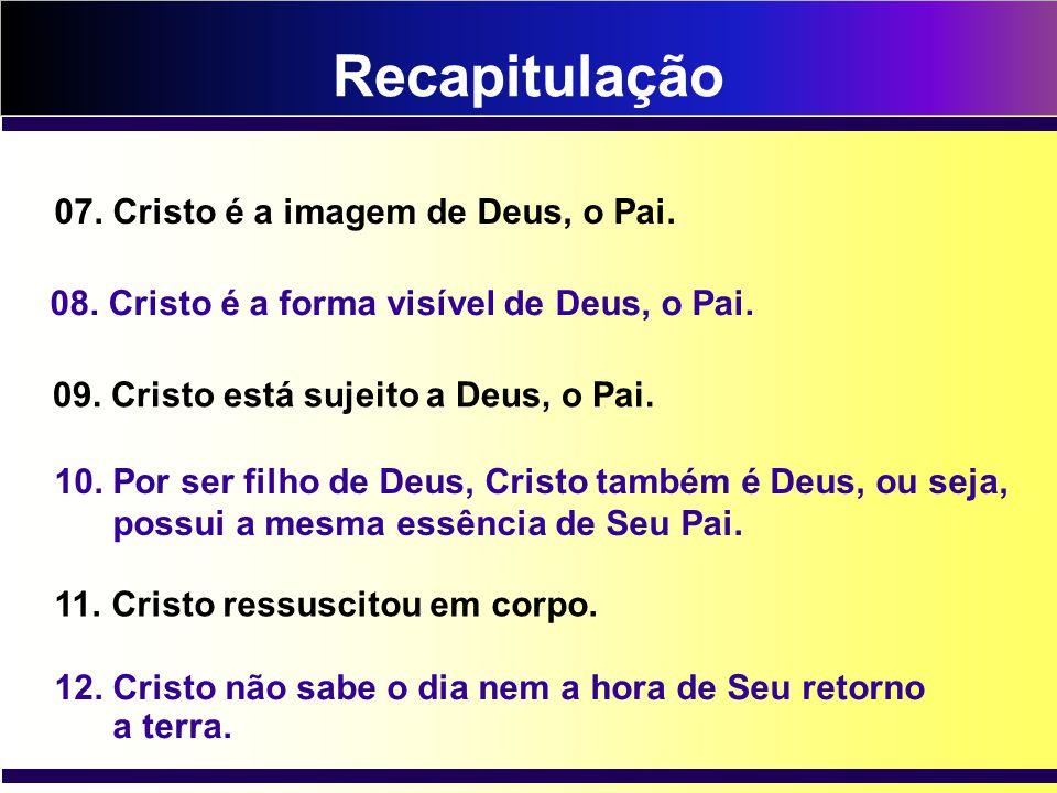 Recapitulação 07. Cristo é a imagem de Deus, o Pai.