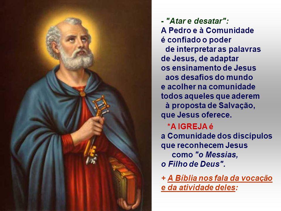 - Atar e desatar : A Pedro e à Comunidade. é confiado o poder. de interpretar as palavras. de Jesus, de adaptar.
