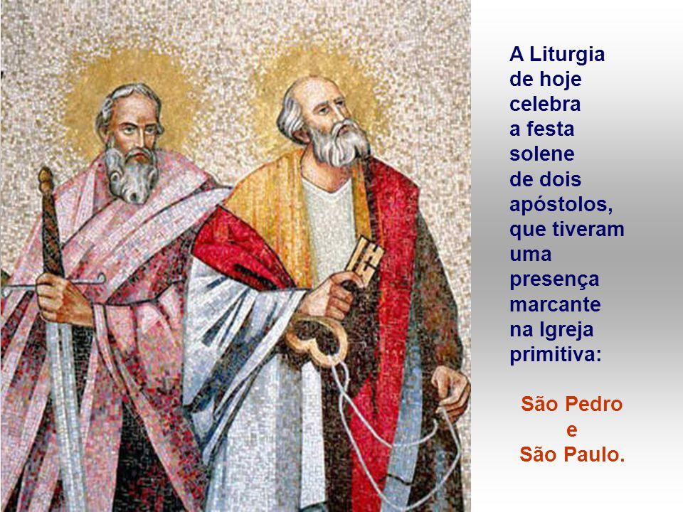 A Liturgia de hoje celebra. a festa. solene. de dois apóstolos, que tiveram uma presença marcante.