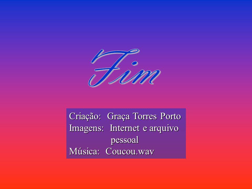 Fim Criação: Graça Torres Porto Imagens: Internet e arquivo pessoal