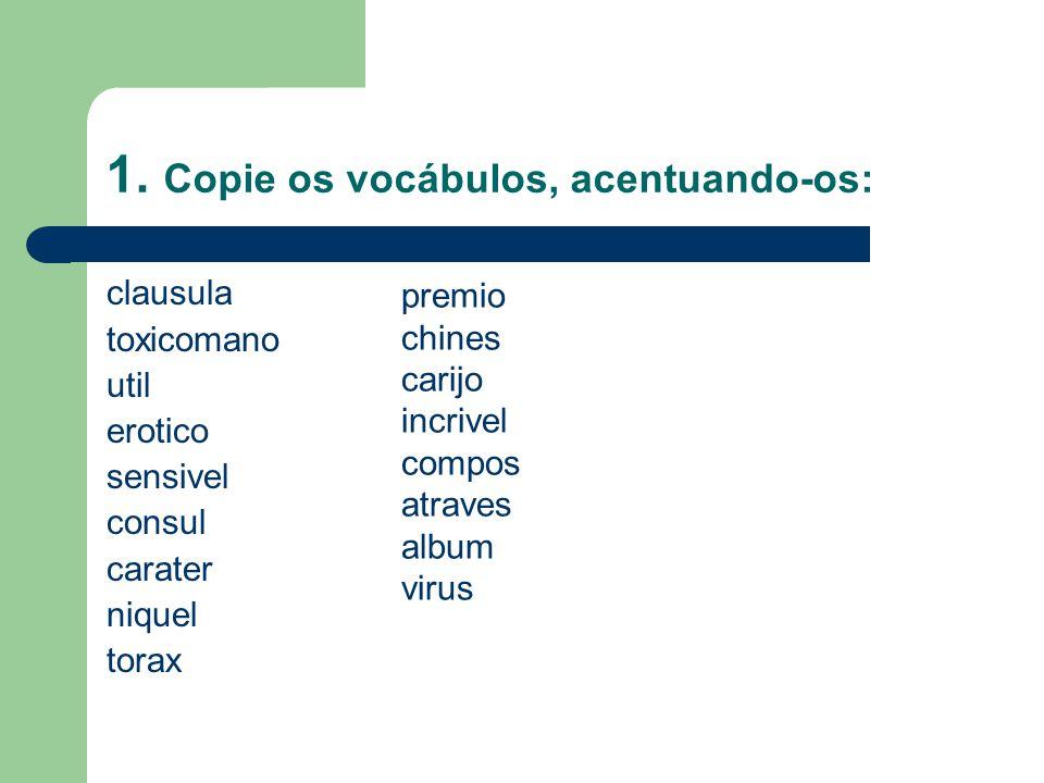 1. Copie os vocábulos, acentuando-os: