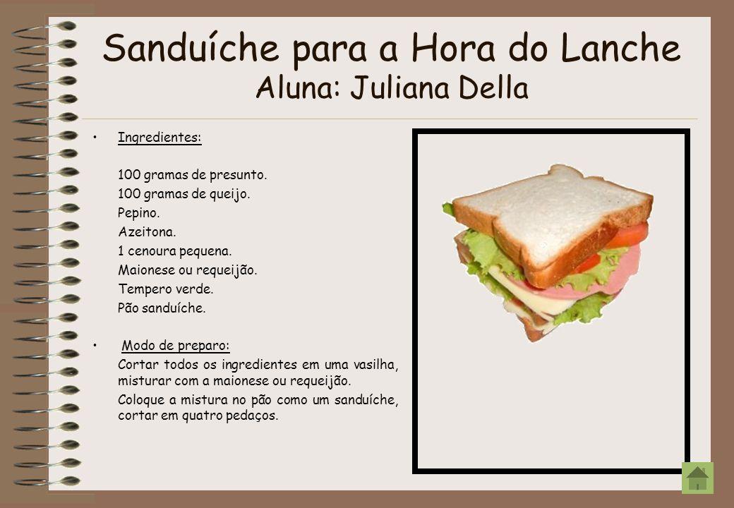 Sanduíche para a Hora do Lanche Aluna: Juliana Della