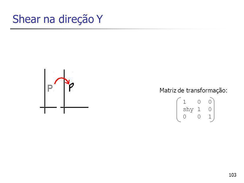 Shear na direção Y Matriz de transformação: 1 0 0 shy 1 0 0 0 1