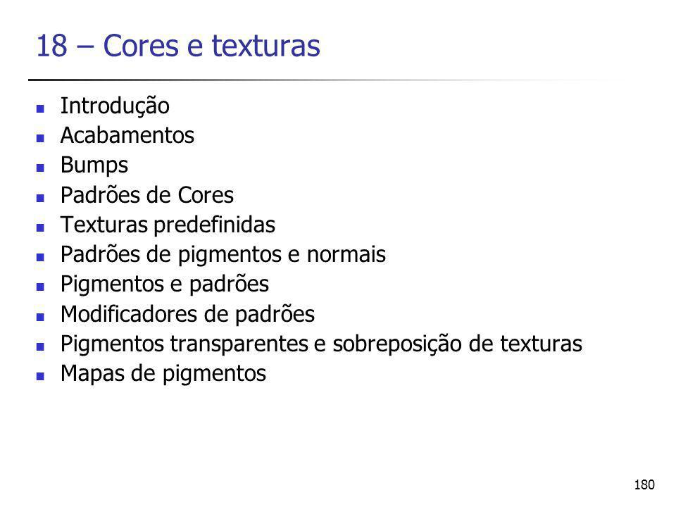 18 – Cores e texturas Introdução Acabamentos Bumps Padrões de Cores