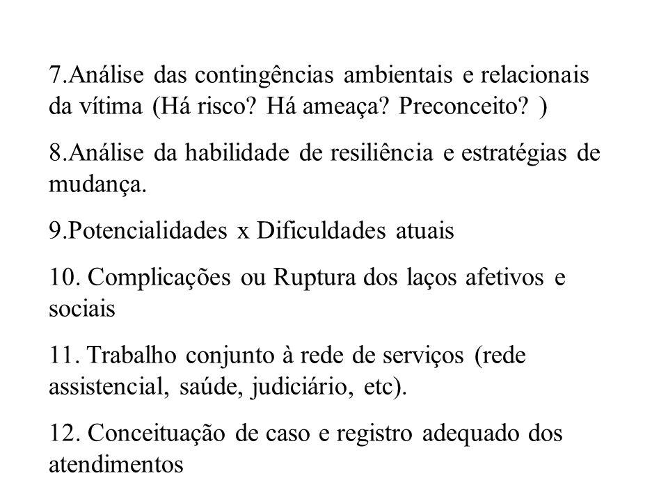 7.Análise das contingências ambientais e relacionais da vítima (Há risco Há ameaça Preconceito )