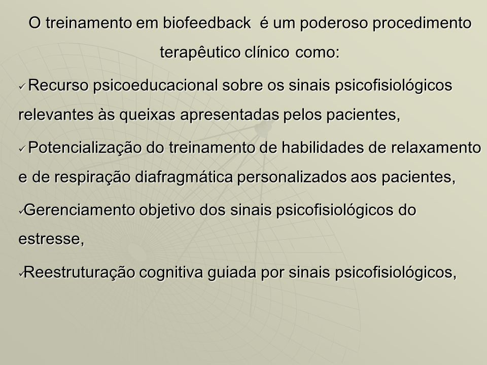 O treinamento em biofeedback é um poderoso procedimento terapêutico clínico como:
