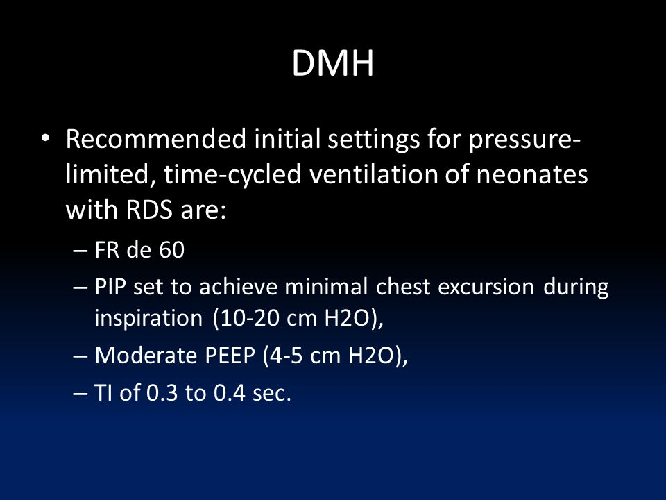 DMH Recommended initial settings for pressure-limited, time-cycled ventilation of neonates with RDS are: