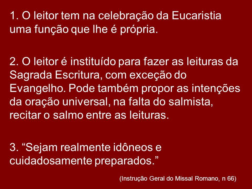 1. O leitor tem na celebração da Eucaristia uma função que lhe é própria.