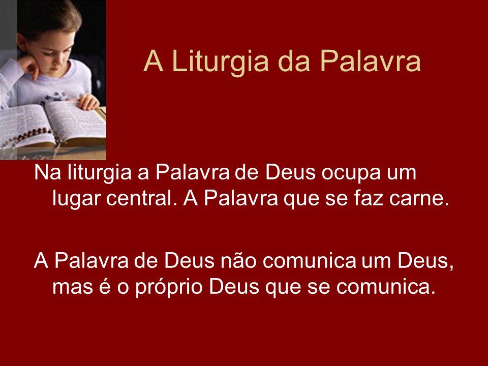 A Liturgia da Palavra Na liturgia a Palavra de Deus ocupa um lugar central. A Palavra que se faz carne.