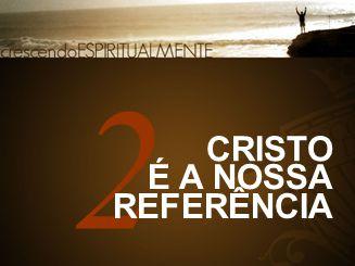 2 CRISTO É A NOSSA REFERÊNCIA