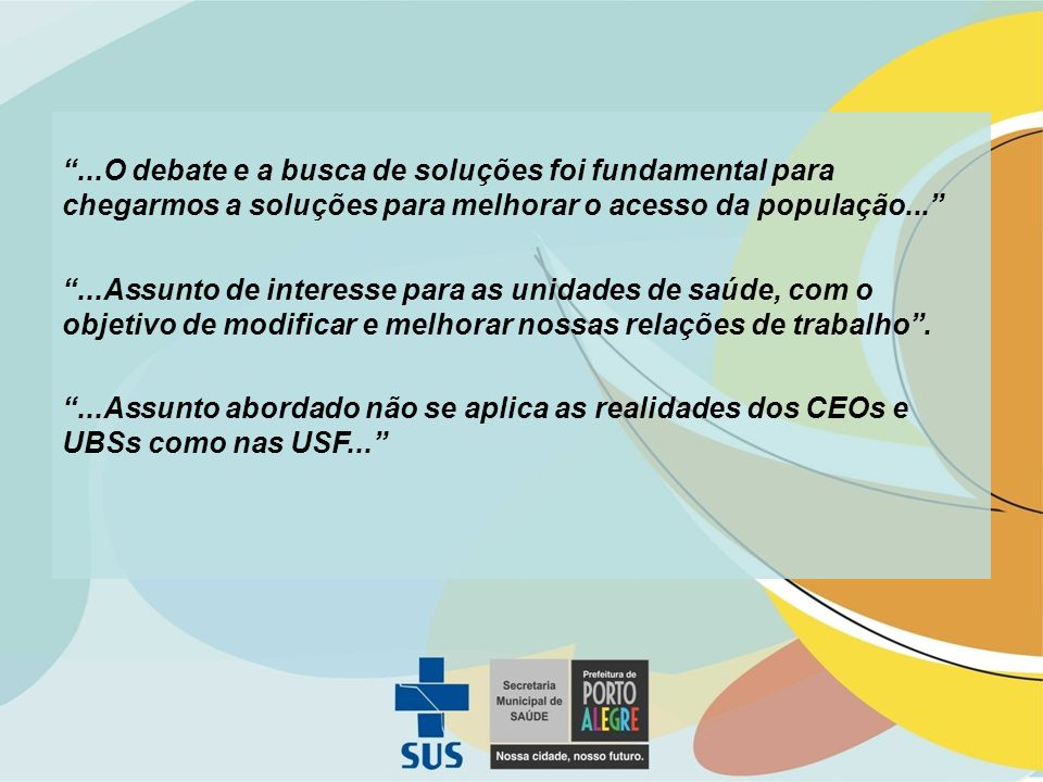 ...O debate e a busca de soluções foi fundamental para chegarmos a soluções para melhorar o acesso da população...