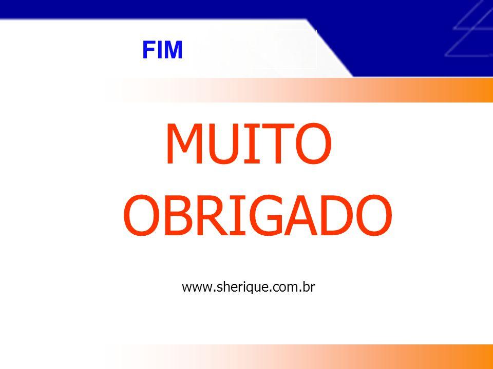 FIM MUITO OBRIGADO www.sherique.com.br