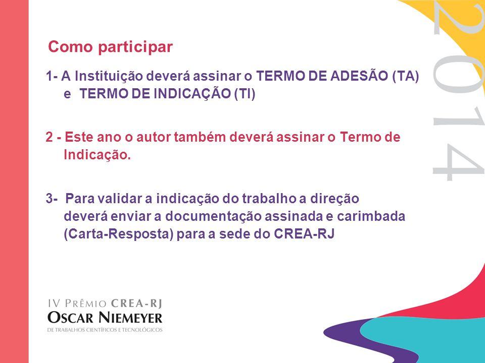 Como participar 1- A Instituição deverá assinar o TERMO DE ADESÃO (TA) e TERMO DE INDICAÇÃO (TI)