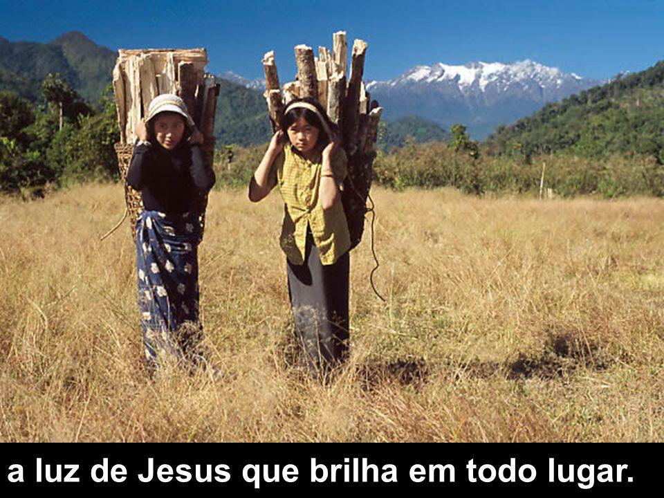 a luz de Jesus que brilha em todo lugar.