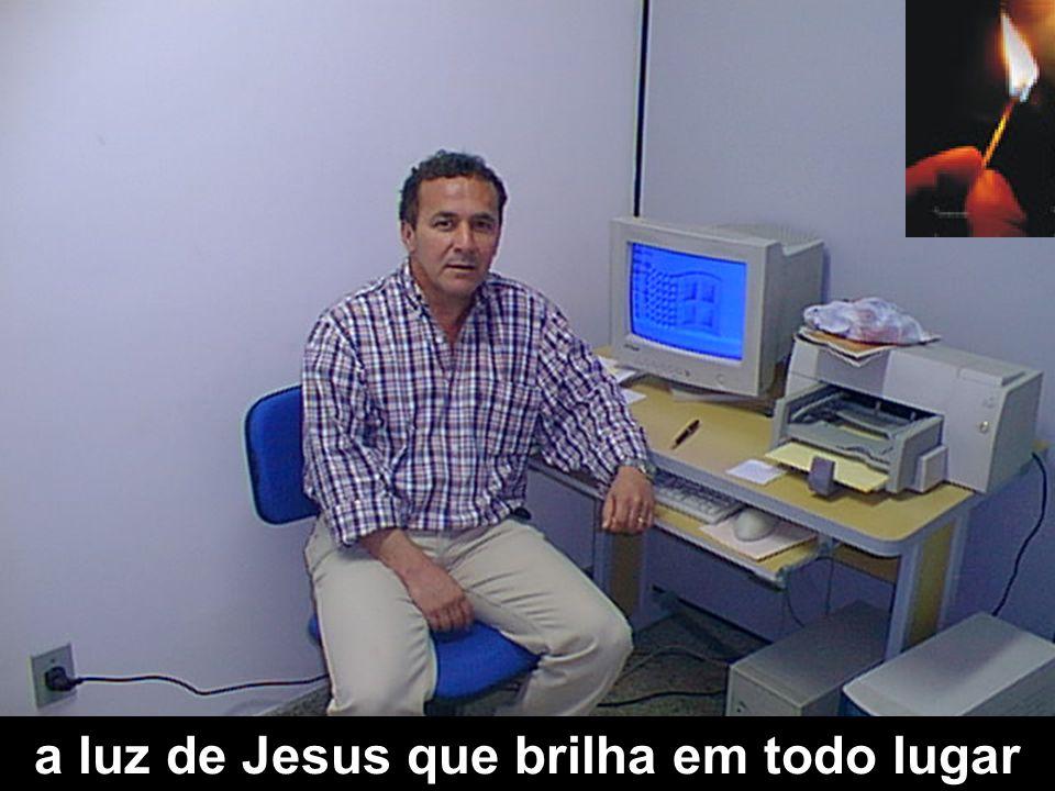 a luz de Jesus que brilha em todo lugar