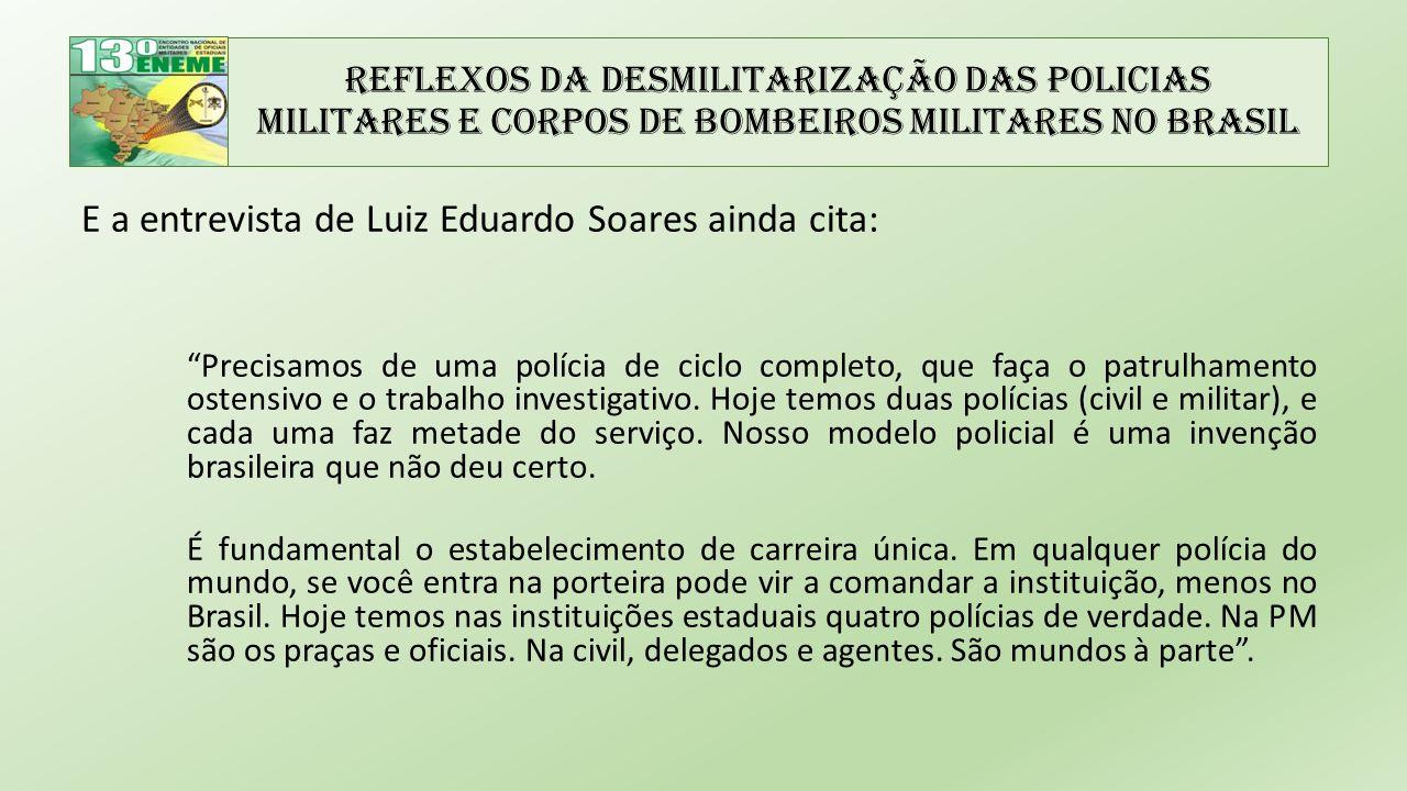 E a entrevista de Luiz Eduardo Soares ainda cita: